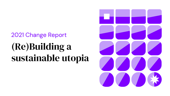 2021 Change report: (Re) Building a sustainable utopia